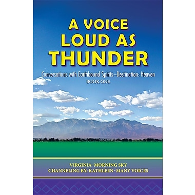 A Voice Loud as Thunder: Conversations with Earthbound Spirits-Destination: Heaven
