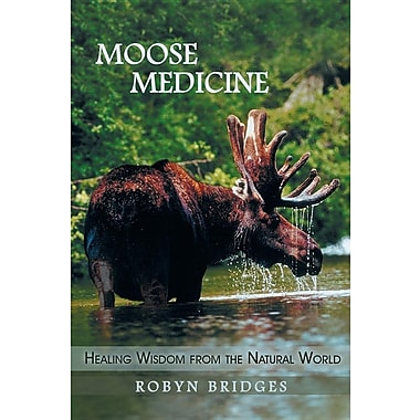 Moose Medicine: Healing Wisdom from the Natural World