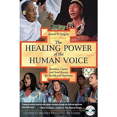 The Healing Power of the Human Voice: Mantras, Chants, and Seed Sounds for Health and Harmony [With CD]