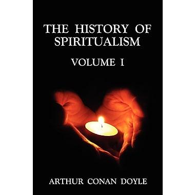 The History of Spiritualism Volume 1