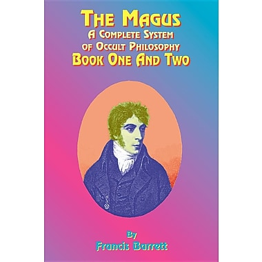 The Magus: A Complete System of Occult Philosophy; Book One and Two