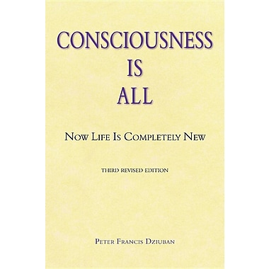 Consciousness Is All: Now Life Is Completely New