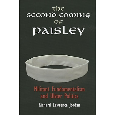 The Second Coming of Paisley: Militant Fundamentalism and Ulster Politics
