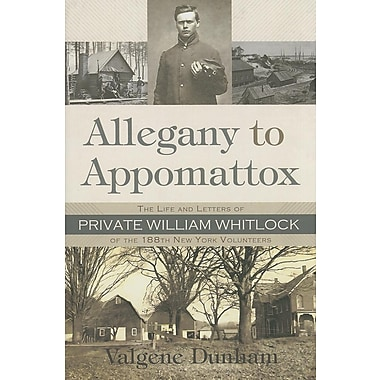 Allegany to Appomattox: The Life and Letters of Private William Whitlock of the 188th New York Volunteers