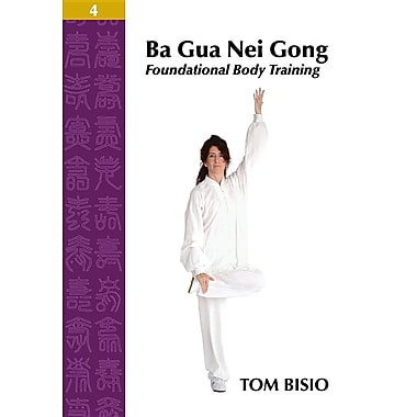 Ba Gua Nei Gong Volume 4: Foundational Body Training