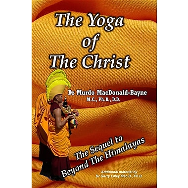 The Yoga of the Christ: Sequel to Beyond the Himalayas
