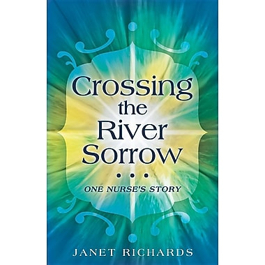 Crossing the River Sorrow: One Nurse's Story