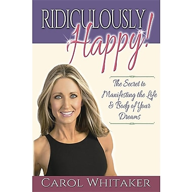 Ridiculously Happy!: The Secret to Manifesting the Life & Body of Your Dreams