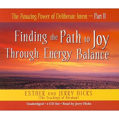 The Amazing Power of Deliberate Intent: Part II: Finding the Path to Joy Through Energy Balance