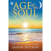 Age of the Soul: A New Way of Living from Your Soul