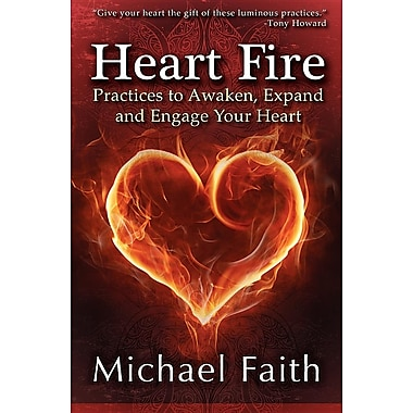 Heart Fire: Practices to Awaken, Expand and Engage Your Heart