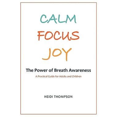 Calm Focus Joy: The Power of Breath Awareness - A Practical Guide for Adults and Children