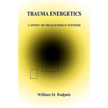Trauma Energetics, a Study of Held-Energy Systems