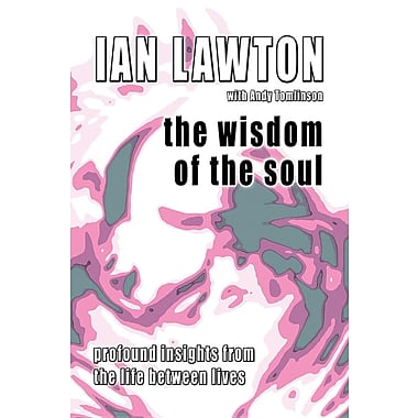 Wisdom of the Soul: Profound Insights from the Life Between Lives