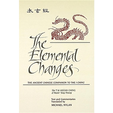 Elemental Changes: The Ancient Chinese Companion to the I Ching. the T'Ai Hsuan Ching of Master Yang Hsiung Text and Co