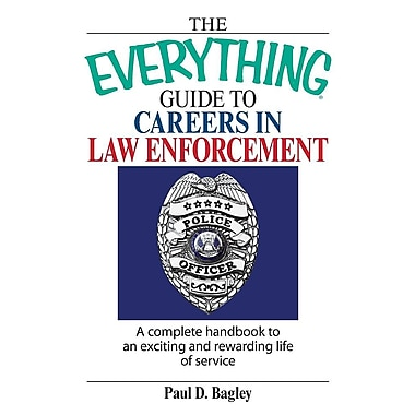 The Everything Guide to Careers in Law Enforcement: A Complete Handbook to an Exciting and Rewarding Life of Service