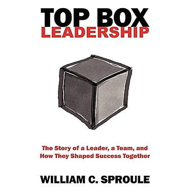 Top Box Leadership: The Story of a Leader, a Team, and How They Shaped Success Together