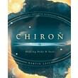 Chiron: Healing Body & Soul