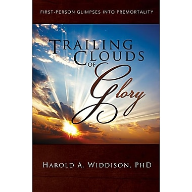 Trailing Clouds of Glory: First Person Glimpses Into Premortality