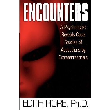 Encounters: A Psychologist Reveals Case Studies of Abductions by Extraterrestrials