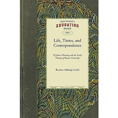 Life, Times, and Correspondence: And the Early History of Brown University