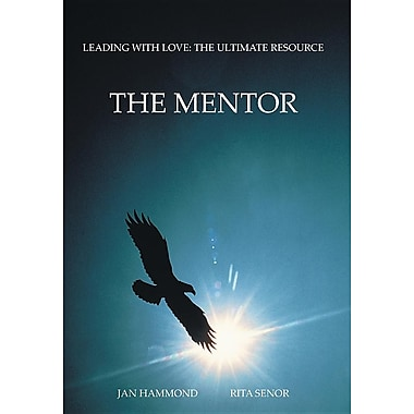 The Mentor: Leading with Love: The Ultimate Resource