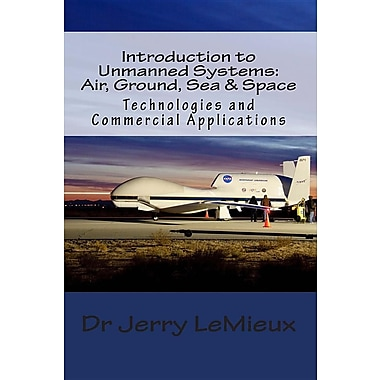 Introduction to Unmanned Systems: Air, Ground, Sea & Space: Technologies and Commercial Applications