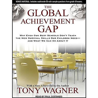 The Global Achievement Gap: Why Even Our Best Schools Don't Teach the New Survival Skills Our Children Need