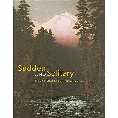 Sudden and Solitary: Mount Shasta and Its Artistic Legacy, 1841-2008