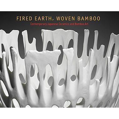 Fired Earth, Woven Bamboo: Contemporary Japanese Ceramics and Bamboo Art