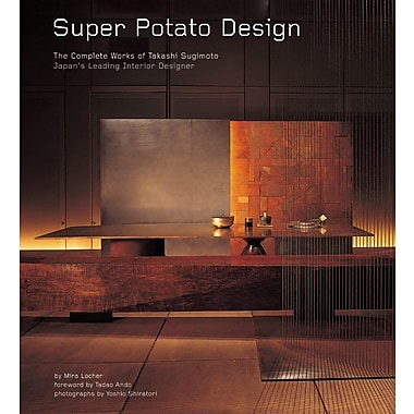 Super Potato Design: The Complete Works of Takashi Sugimoto: Japan's Leading Interior Designer