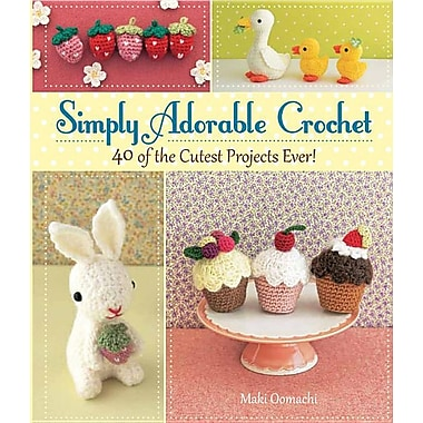 Simply Adorable Crochet: 40 of the Cutest Projects Ever!