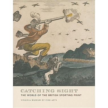 Catching Sight: The World of the British Sporting Print