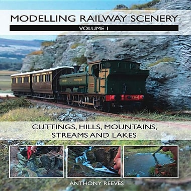 Modelling Railway Scenery, Volume 1: Cuttings, Hills, Mountains, Streams and Lakes