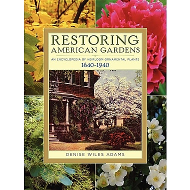 Restoring American Gardens: An Encyclopedia of Heirloom Ornamental Plants, 1640-1940