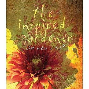 The Inspired Gardener: What Makes Us Tick?