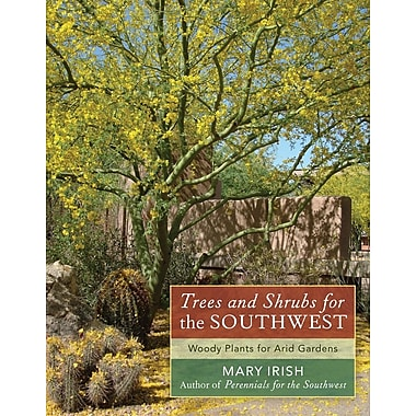 Trees and Shrubs for the Southwest: Woody Plants for Arid Gardens