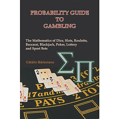Probability Guide to Gambling: The Mathematics of Dice, Slots, Roulette, Baccarat, Blackjack, Poker, Lottery and Sport Bets