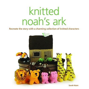 Knitted Noah's Ark: A Collection of Charming Characters to Recreate the Story