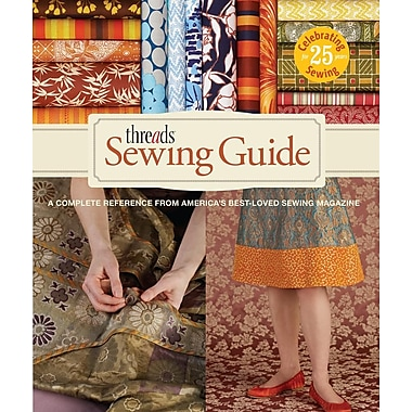 Threads Sewing Guide: A Complete Reference from Americas Best-Loved Sewing Magazine