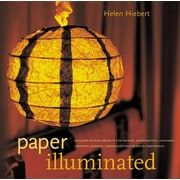 Paper Illuminated: Includes 15 Projects for Making Handcrafted Luminaria, Lanterns, Screens, Lampshades, and Window Treatments
