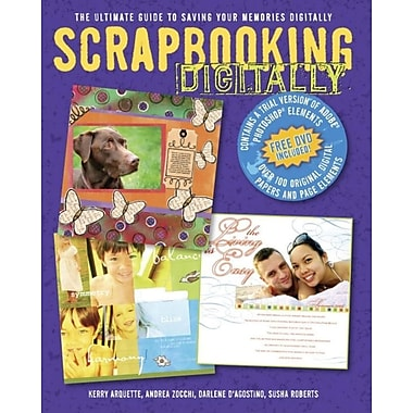 Scrapbooking Digitally: The Ultimate Guide to Saving Your Memories Digitally [With DVD]