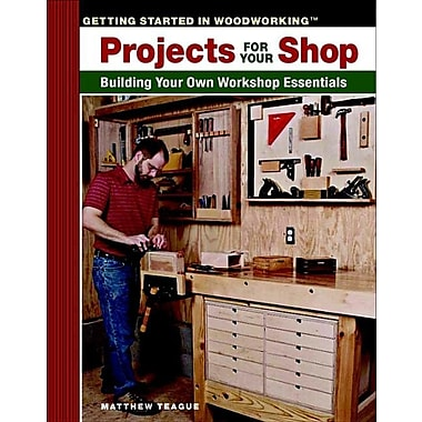 Projects for Your Shop: Building Your Own Workshop Essentials