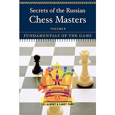 Secrets of the Russian Chess Masters: Fundamentals of the Game