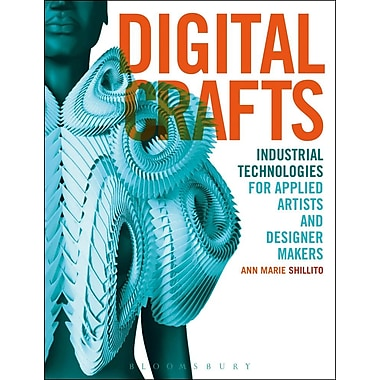 Digital Crafts: Industrial Technologies for Applied Artists and Designer Makers