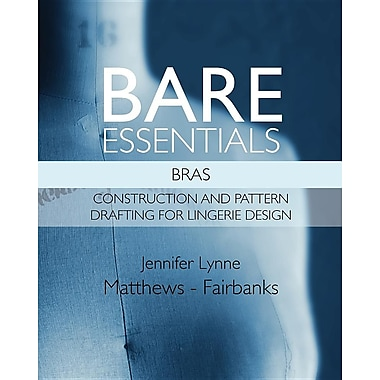 Bare Essentials: Bras - Construction and Pattern Drafting for Lingerie Design