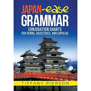Japan-Ease Grammar: Conjugation Charts for Verbs, Adjectives, and Copulas