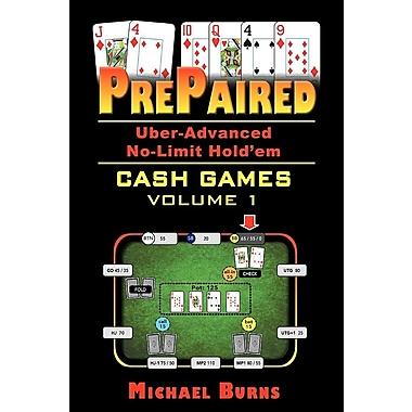 Prepaired Uber-Advanced No-Limit Hold'em Cash Games Volume 1