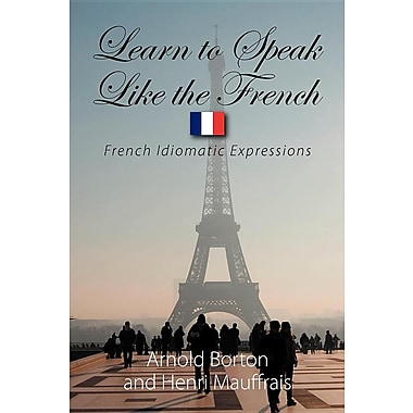 Learn to Speak Like the French: French Idiomatic Expressions
