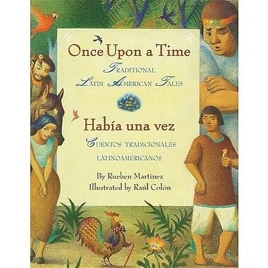 Once Upon a Time/Habia Una Vez: Traditional Latin American Tales/Cuentos Tradicionales Latinoamericanos